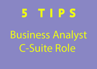 5 Trusted Tips to Move Your Business Analyst Career to a C-Suite Role