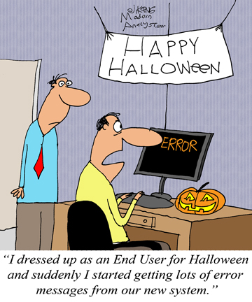 Humor - Cartoon: Happy Halloween: Do you know what it feels like to be in your end user's shoes?